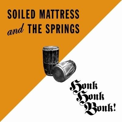 Image of Soiled Mattress And The Springs 'Honk Honk Bonk!' CD