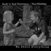 Image of Rock N Roll Television/The FabHabs- We Share Everything (CD) CLEARANCE!!