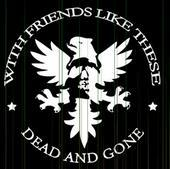 Image of WITH FRIENDS LIKE THESE - Dead & Gone CD