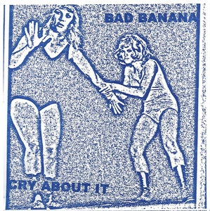 Image of Bad Banana- Cry About It 7""