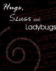 Image of Hugs, Slugs and Ladybugs