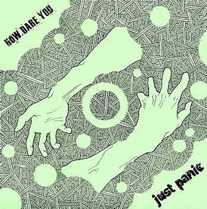 Image of How Dare You / Just Panic - Split 7""