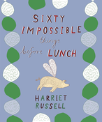 Image of Sixty Impossible things before Lunch