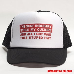 Image of The Surf Industry Stole My Culture And All I Got Was This Stupid Hat