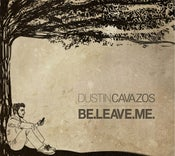 Image of Dustin Cavazos —Be.Leave.Me.