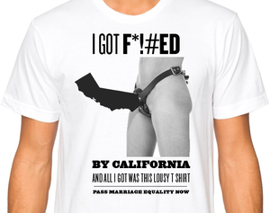 Image of I got F*!#ed by California Tee