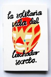 Image of La Solítaria Vida Del Luchador Secreto (The Lonely Life of the Secret Luchador)