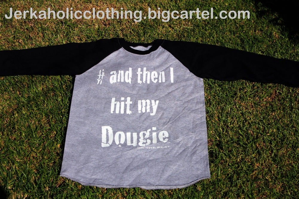 Image of #ANDTHENIHITMYDOUGIE BASE BALL TEE