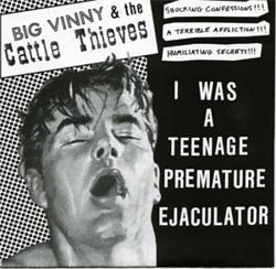 "Image of Big Vinny and The Cattle Thieves ""I Was A Teenage Premature Ejaculator"" 7"""