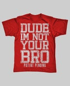 Image of Dude, Im Not Your Bro T-Shirt
