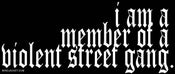 Image of I Am A Member Of A Violent Street Gang. shirt.