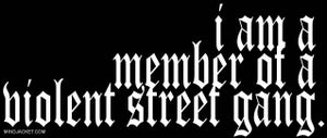Image of I Am A Member Of A Violent Street Gang. shirt.