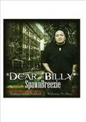 Image of SPAWNBREEZIE - DEAR BILLY NEW!