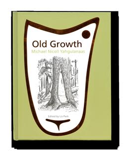 Image of Old Growth: Michael Nicoll Yahgulanaas