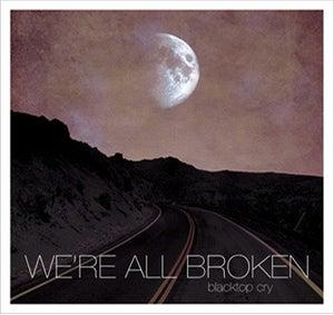 Image of WE'RE ALL BROKEN • blacktop cry e.p.