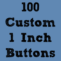 "Image of 100 Custom 1"" Buttons ($0.25 each)"