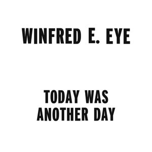 Image of Winfred E. Eye - Today Was Another Day LP Release date 1/10/2012