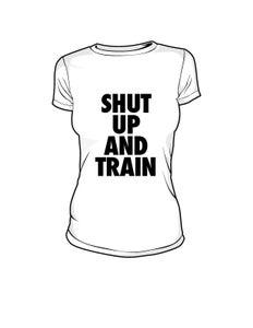 Image of Womens Shut Up and Train White/Blk Tshirt