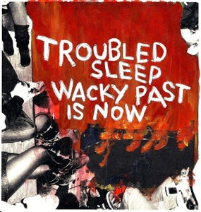 Image of Troubled Sleep- Wacky Past Is Now 7""