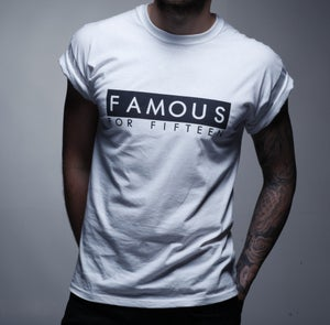 Image of Famous for Fifteen T-shirt