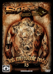 Image of Screwed Video Mix Vol 15 - Ink My Whole Body