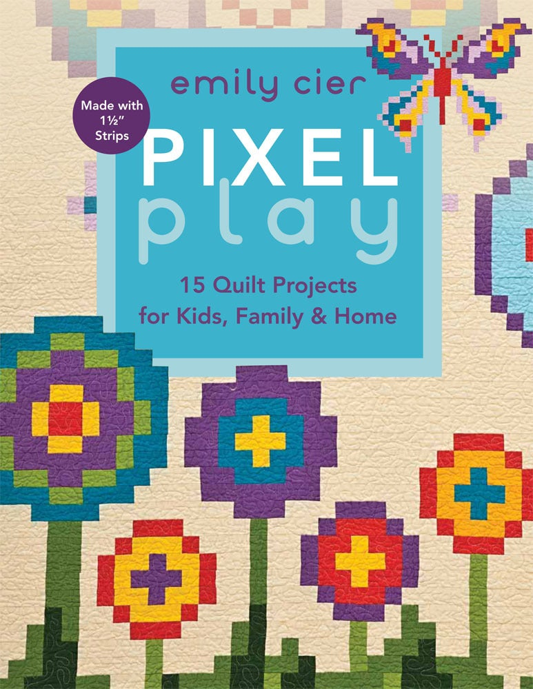 Image of Pixel Play: 15 Quilt Projects for Kids, Family & Home