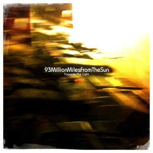 Image of 93MillionMilesFromTheSun - Towards The Light - LIMITED YELLOW VINYL ALBUM