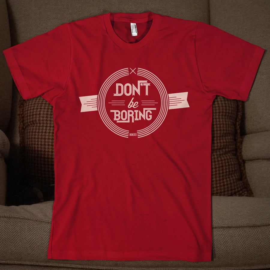 Image of Don't Be Boring Tee