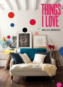 Image of Megan Morton's Things I Love