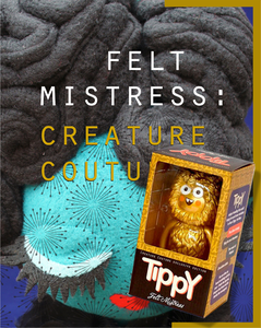 Image of Felt Mistress: Creature Couture (with limited edition Golden Tippy toy)