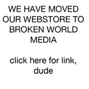 Image of MOVED OUR WEBSTORE TO BROKEN WORLD MEDIA