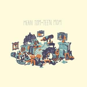 "Image of Teen Mom - <i>Mean Tom</i> EP 12"""