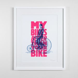 Image of My Bikes Better Than Your Bike - Print