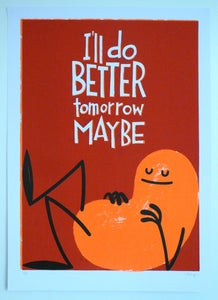 Image of I'll Do Better Tomorrow Maybe - Screen Print