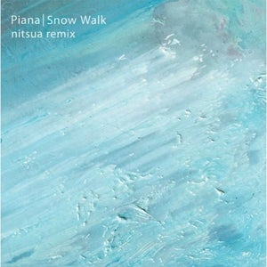 Image of Piana Snow Walk (nitsua remix)