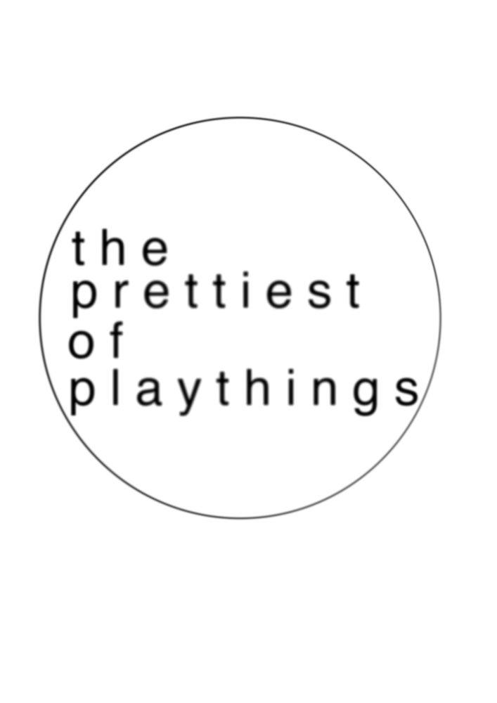 The Prettiest of Playthings