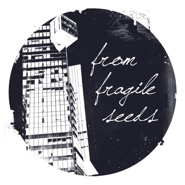 From Fragile Seeds