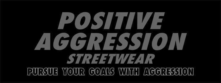 POSITIVE AGGRESSION STREETWEAR