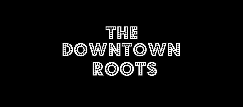 The Downtown Roots