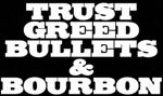 Trust Greed Bullets & Bourbon