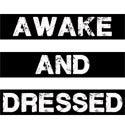 awake and dressed