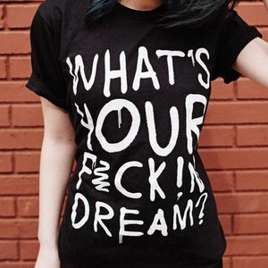 Image of What's Your F*ckin' Dream? Tee