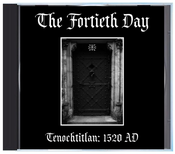 """Image of B!161 The Fortieth Day """"Tenochtitlan: 1520 AD"""" CD"""