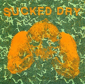 "Image of SUCKED DRY 7"" EP - REPRESS 'BUCKWILD EDITION'"