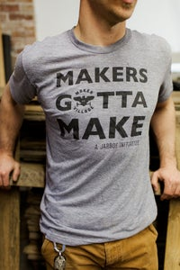 Image of MAKERS GOTTA MAKE T