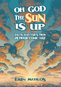 Image of Oh God The Sun Is Up: Tales and Fails from 24 Hour Comic Day