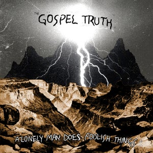 Image of The Gospel Truth - 'A Lonely Man Does Foolish Things' LP (12XU 054-1)