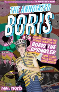 Image of The Annotated Boris: Deconstructing the Lyrical Majesty of Boris the Sprinkler