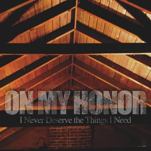 """Image of On My Honor- I Never Deserve The Things I Need (CD/12"""") CLEARANCE!!"""