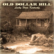 Image of Old Dollar Bill - Lucky From Kentucky - The Album